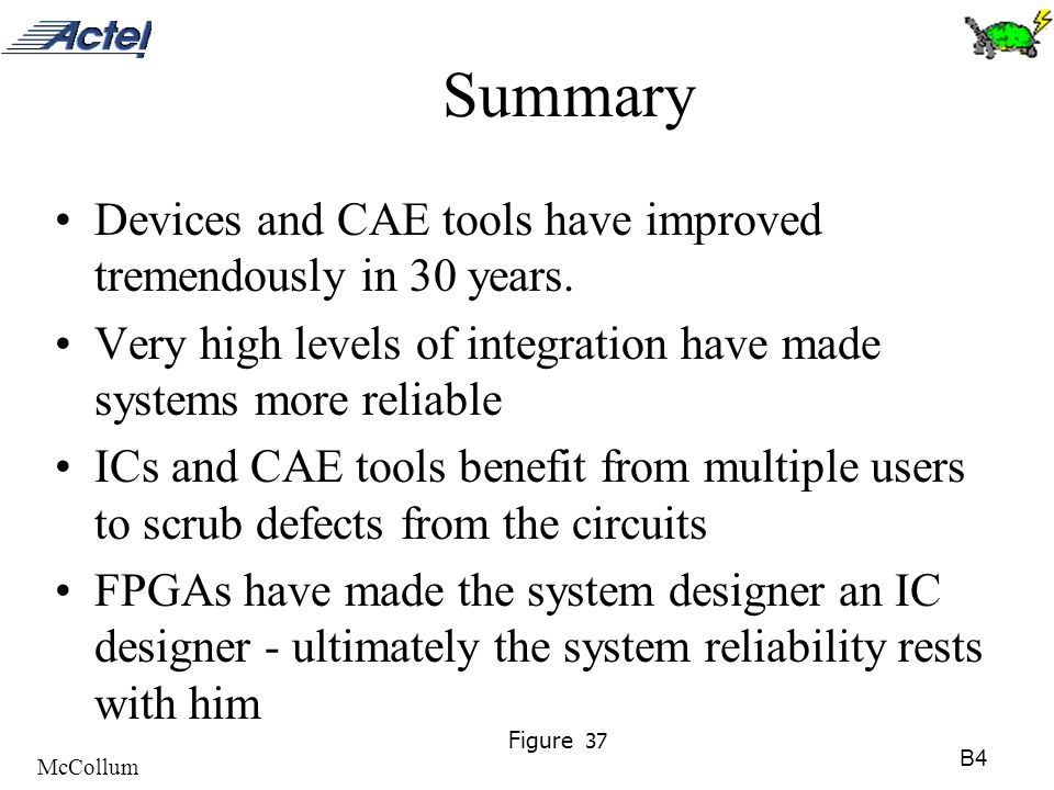 B4 McCollum Figure 37 Summary Devices and CAE tools have improved tremendously in 30 years. Very high levels of integration have made systems more rel