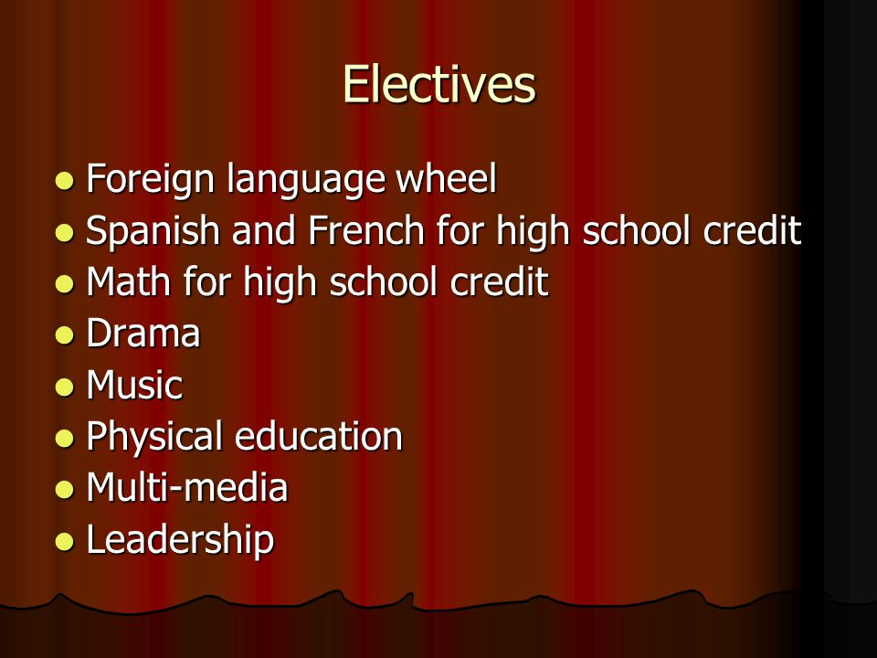 Electives Foreign language wheel Foreign language wheel Spanish and French for high school credit Spanish and French for high school credit Math for h