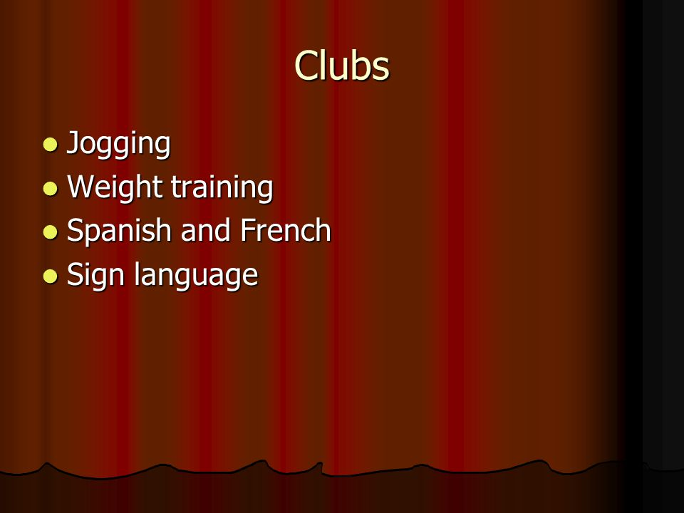 Clubs Jogging Jogging Weight training Weight training Spanish and French Spanish and French Sign language Sign language