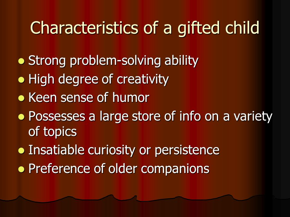 Characteristics of a gifted child Strong problem-solving ability Strong problem-solving ability High degree of creativity High degree of creativity Ke