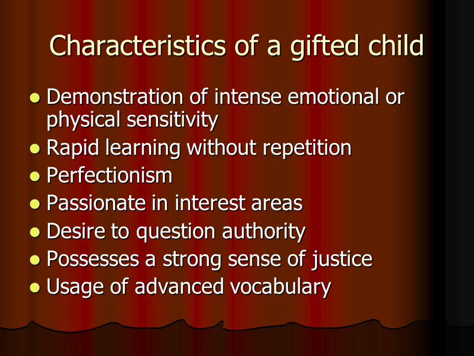 Characteristics of a gifted child Demonstration of intense emotional or physical sensitivity Demonstration of intense emotional or physical sensitivit