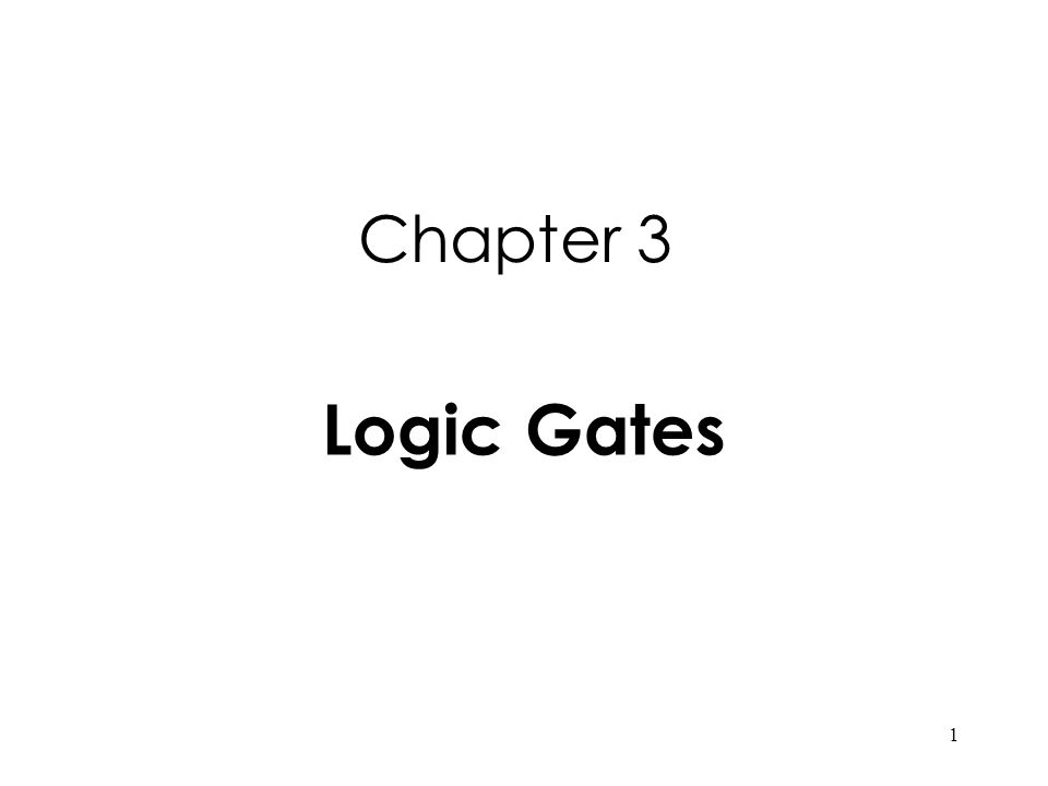 1 Chapter 3 Logic Gates