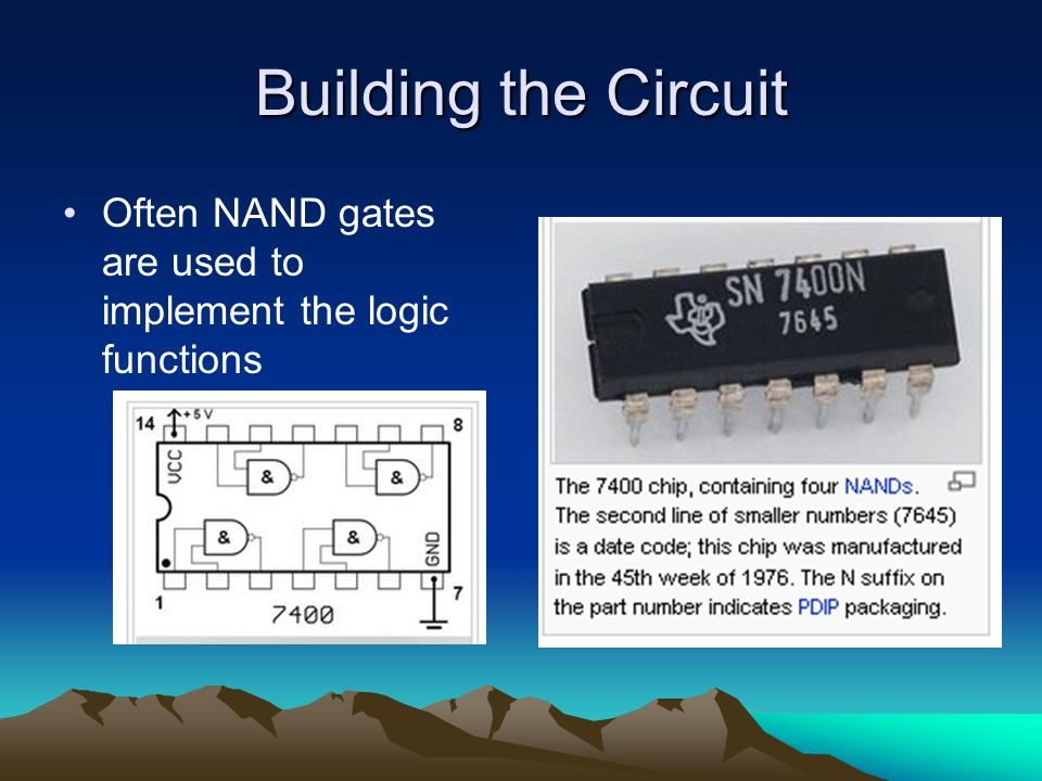 Building the Circuit Often NAND gates are used to implement the logic functions