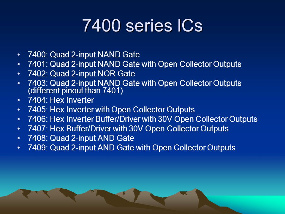 7400 series ICs 7400: Quad 2-input NAND Gate 7401: Quad 2-input NAND Gate with Open Collector Outputs 7402: Quad 2-input NOR Gate 7403: Quad 2-input N