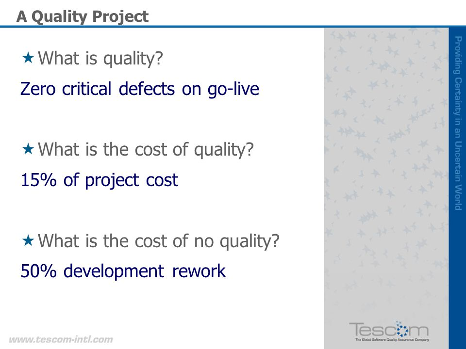 A Quality Project What is quality. Zero critical defects on go-live What is the cost of quality.