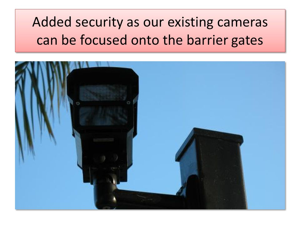 Added security as our existing cameras can be focused onto the barrier gates