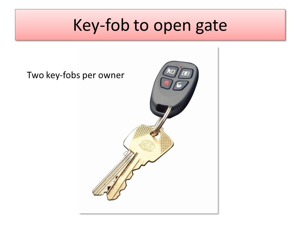 Key-fob to open gate Two key-fobs per owner