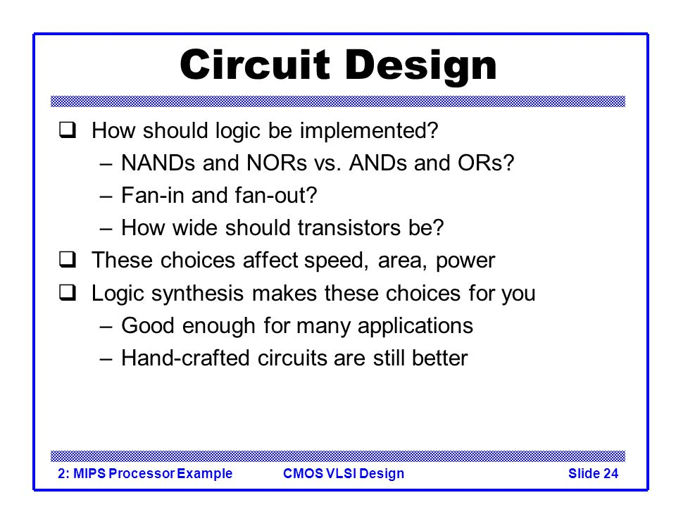 CMOS VLSI Design2: MIPS Processor ExampleSlide 24 Circuit Design How should logic be implemented.