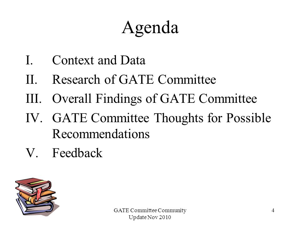GATE Committee Community Update Nov 2010 4 Agenda I.Context and Data II.Research of GATE Committee III.Overall Findings of GATE Committee IV.GATE Committee Thoughts for Possible Recommendations V.Feedback