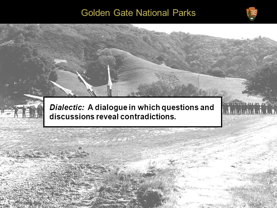 Golden Gate National Parks Dialectic: A dialogue in which questions and discussions reveal contradictions.