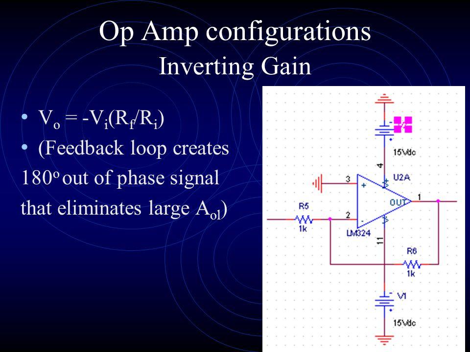 Op Amp configurations V o = V i (1 + R f /R i ) (Feedback line must always go to negative input.