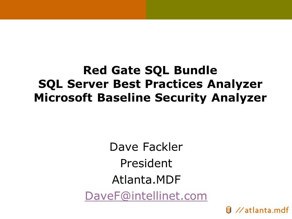 Red Gate SQL Bundle SQL Server Best Practices Analyzer Microsoft Baseline Security Analyzer Dave Fackler President Atlanta.MDF DaveF@intellinet.com