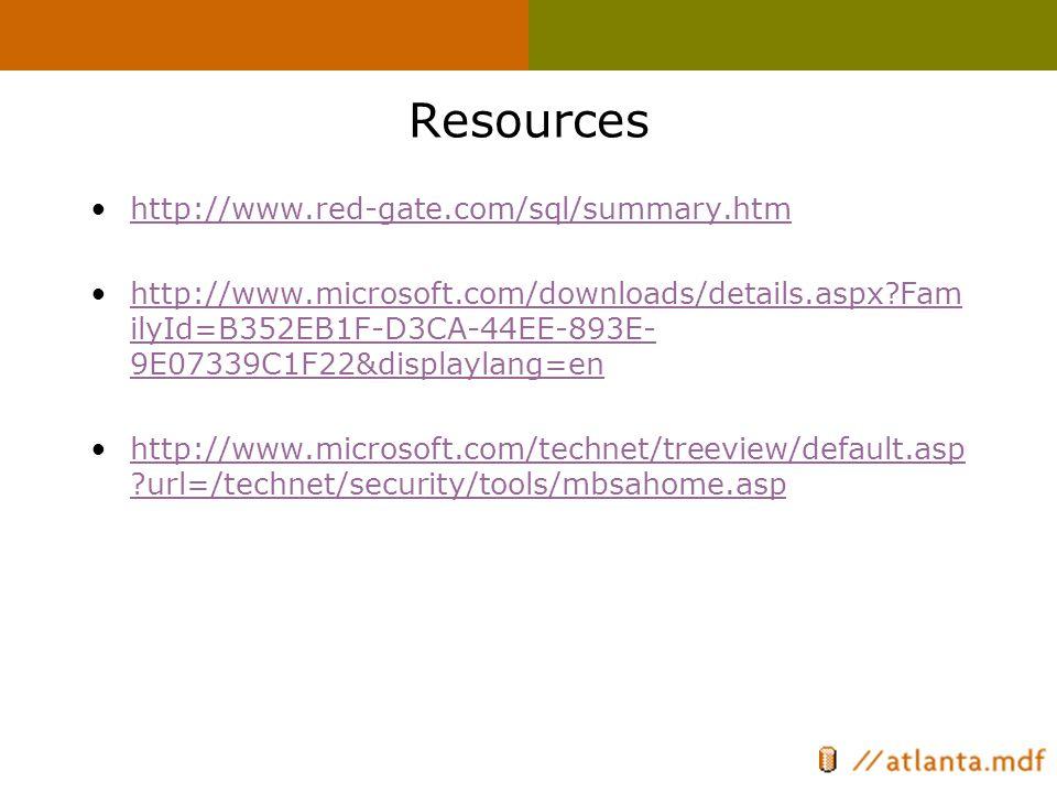 Resources http://www.red-gate.com/sql/summary.htm http://www.microsoft.com/downloads/details.aspx Fam ilyId=B352EB1F-D3CA-44EE-893E- 9E07339C1F22&displaylang=enhttp://www.microsoft.com/downloads/details.aspx Fam ilyId=B352EB1F-D3CA-44EE-893E- 9E07339C1F22&displaylang=en http://www.microsoft.com/technet/treeview/default.asp url=/technet/security/tools/mbsahome.asphttp://www.microsoft.com/technet/treeview/default.asp url=/technet/security/tools/mbsahome.asp