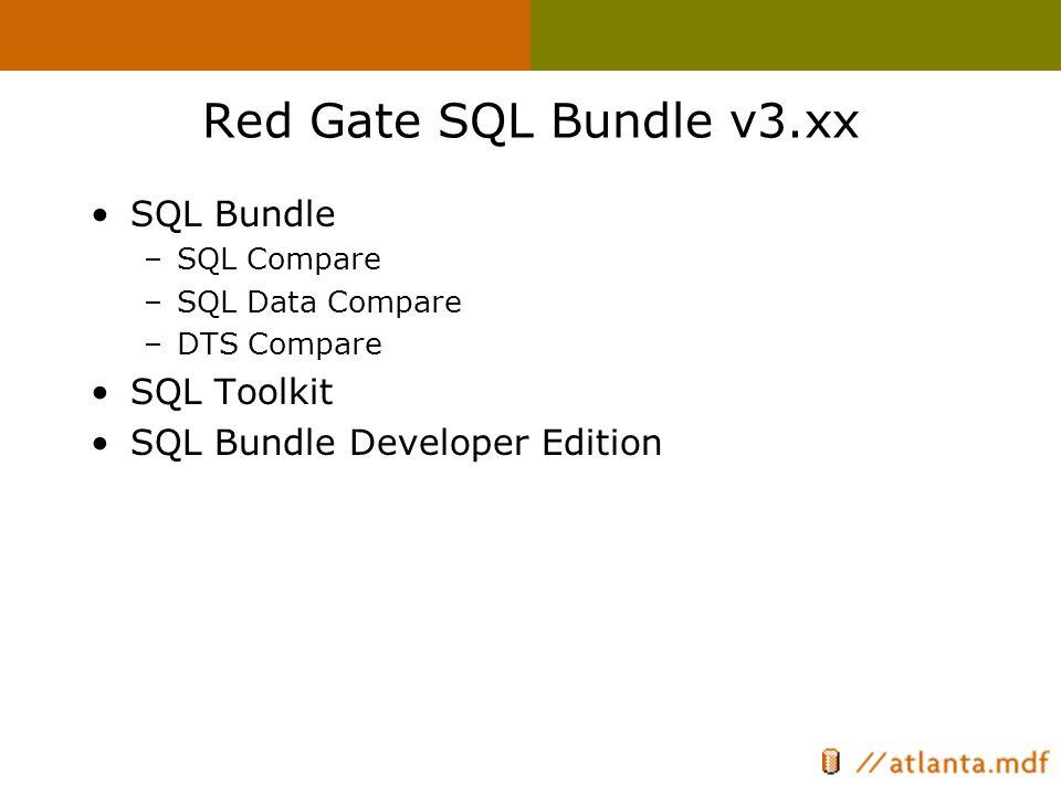Red Gate SQL Bundle v3.xx SQL Bundle –SQL Compare –SQL Data Compare –DTS Compare SQL Toolkit SQL Bundle Developer Edition