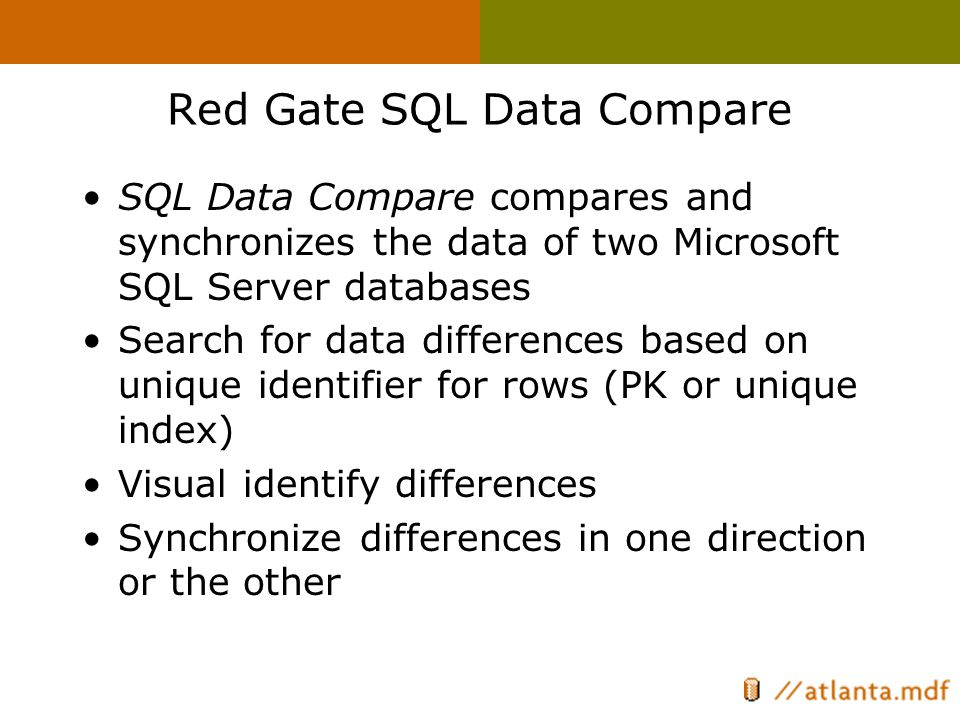 Red Gate SQL Data Compare SQL Data Compare compares and synchronizes the data of two Microsoft SQL Server databases Search for data differences based on unique identifier for rows (PK or unique index) Visual identify differences Synchronize differences in one direction or the other