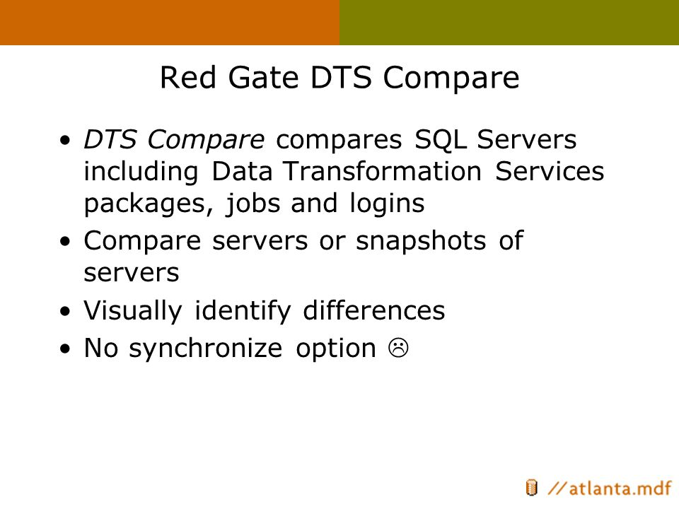 Red Gate DTS Compare DTS Compare compares SQL Servers including Data Transformation Services packages, jobs and logins Compare servers or snapshots of servers Visually identify differences No synchronize option