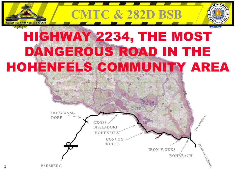 HIGHWAY 2234, THE MOST DANGEROUS ROAD IN THE HOHENFELS COMMUNITY AREA 2 PARSBERG HOHENFELS HORMANNS- DORF ROHRBACH TO AMBERG TO REGENSBERG GATE #5 GATE #1 GROSS- BISSENDORF CONVOY ROUTE IRON WORKS MOST DANGEROUS CURVE ON HIGHWAY 2234