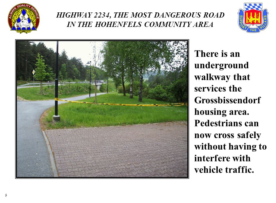 HIGHWAY 2234, THE MOST DANGEROUS ROAD IN THE HOHENFELS COMMUNITY AREA 9 There is an underground walkway that services the Grossbissendorf housing area.