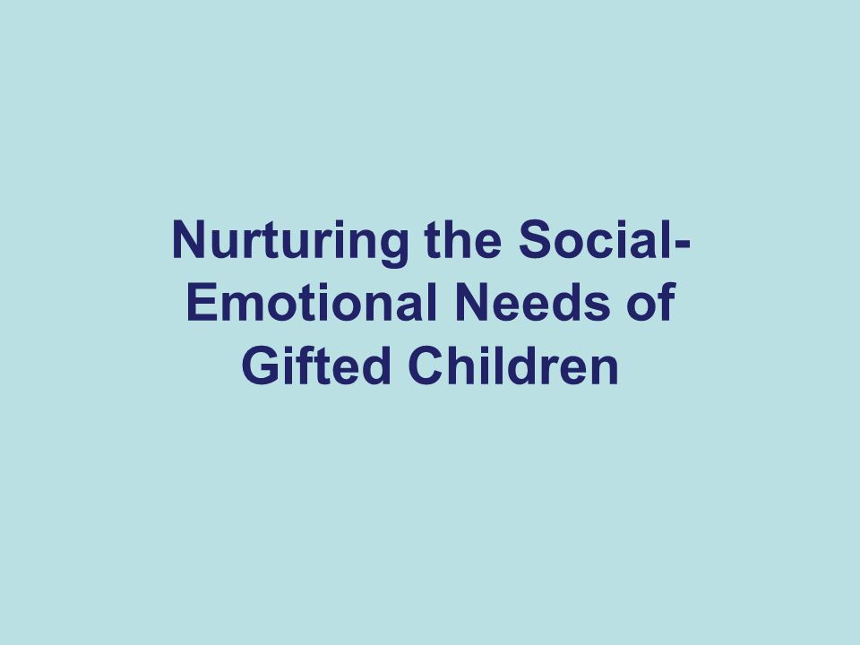 Nurturing the Social- Emotional Needs of Gifted Children