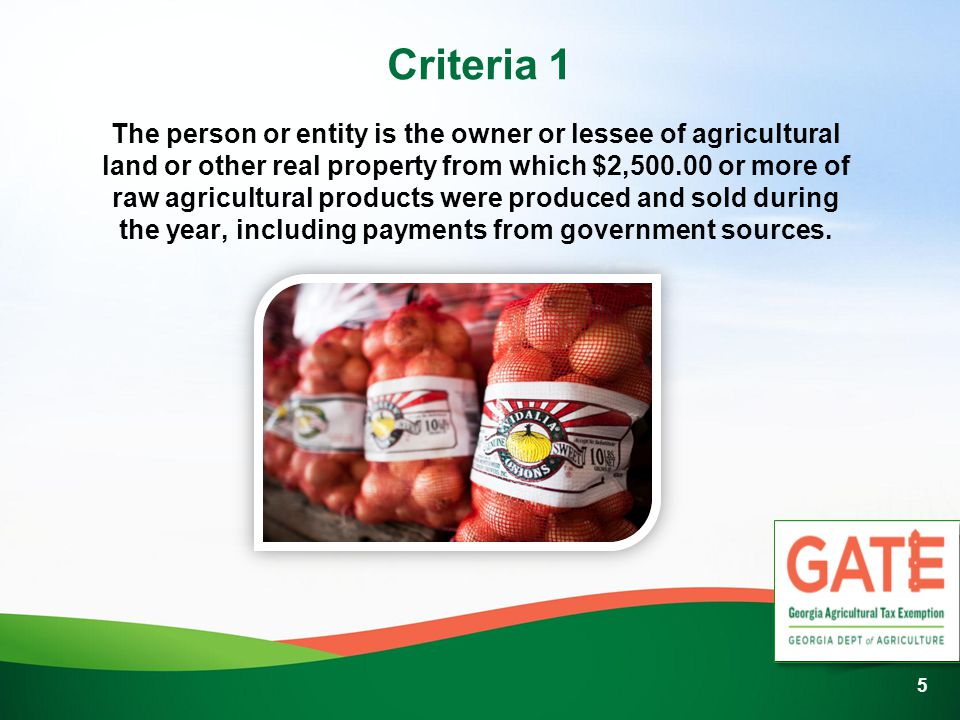 Criteria 1 The person or entity is the owner or lessee of agricultural land or other real property from which $2, or more of raw agricultural products were produced and sold during the year, including payments from government sources.
