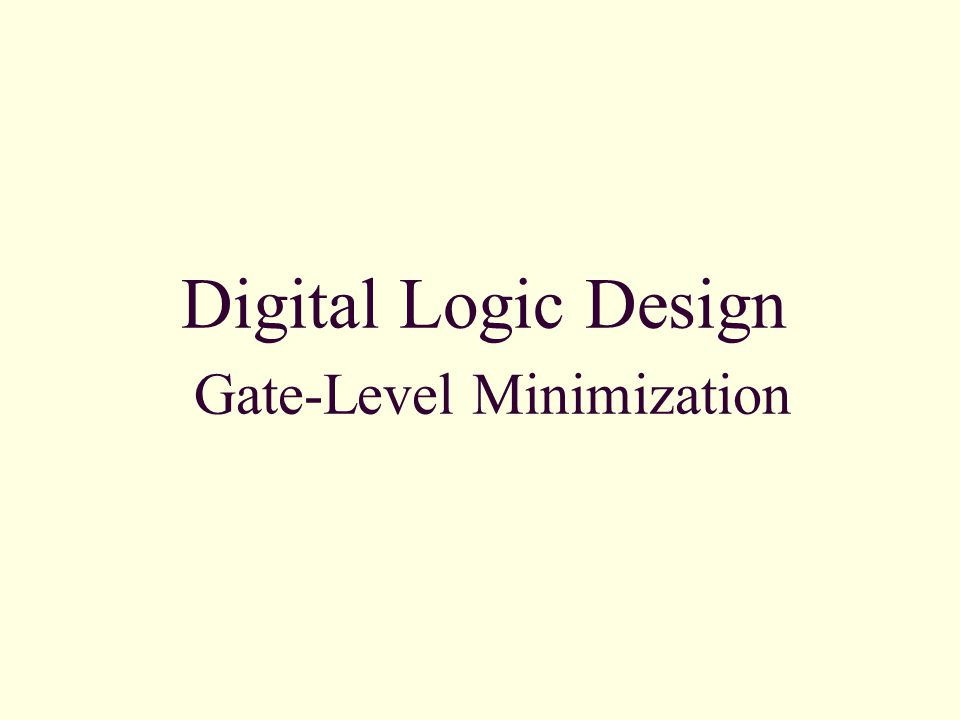 3-1 Introduction Gate-level minimization refers to the design task of finding an optimal gate-level implementation of Boolean functions describing a digital circuit.