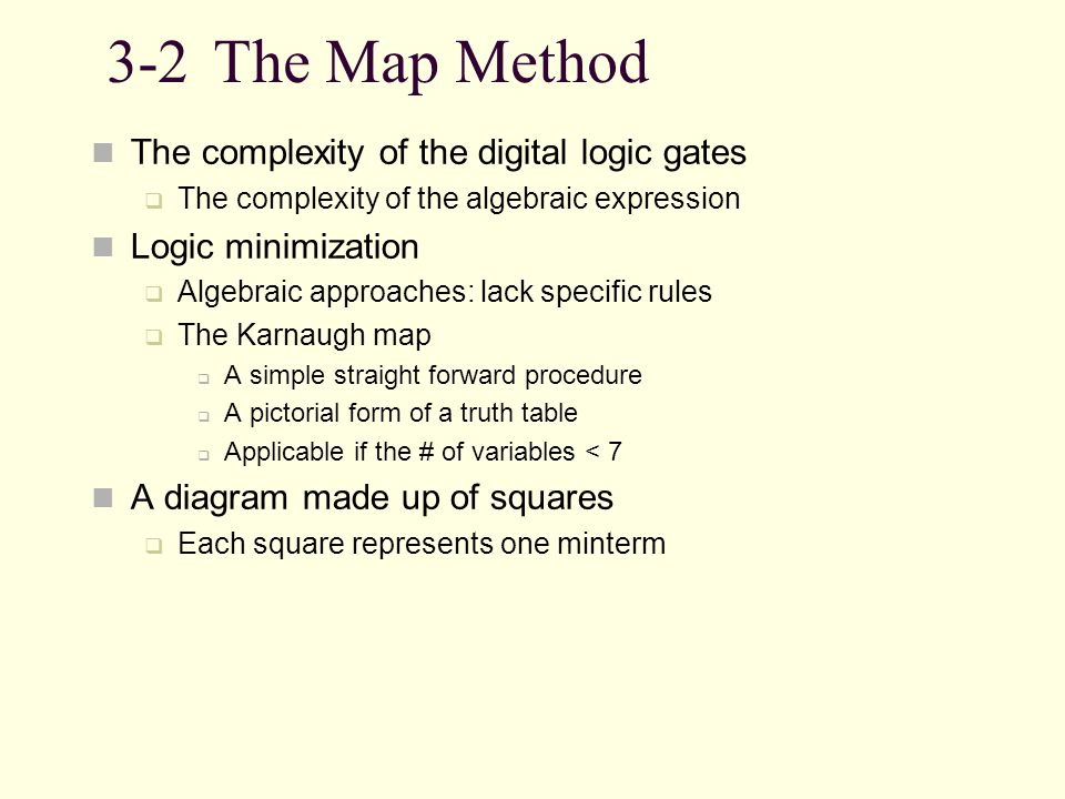 3-2The Map Method The complexity of the digital logic gates The complexity of the algebraic expression Logic minimization Algebraic approaches: lack s