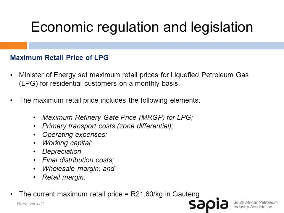 Economic regulation and legislation November 2011 Maximum Retail Price of LPG Minister of Energy set maximum retail prices for Liquefied Petroleum Gas (LPG) for residential customers on a monthly basis.
