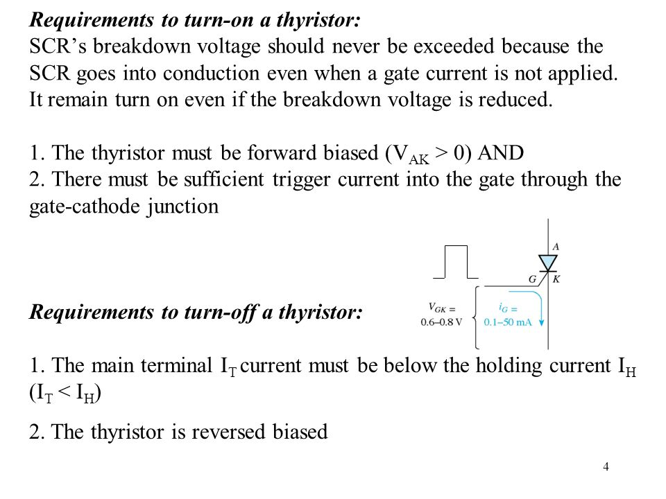 Requirements to turn-on a thyristor: SCRs breakdown voltage should never be exceeded because the SCR goes into conduction even when a gate current is