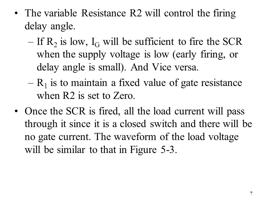The disadvantage of this circuit, is that the maximum firing delay angle is 90 o only.