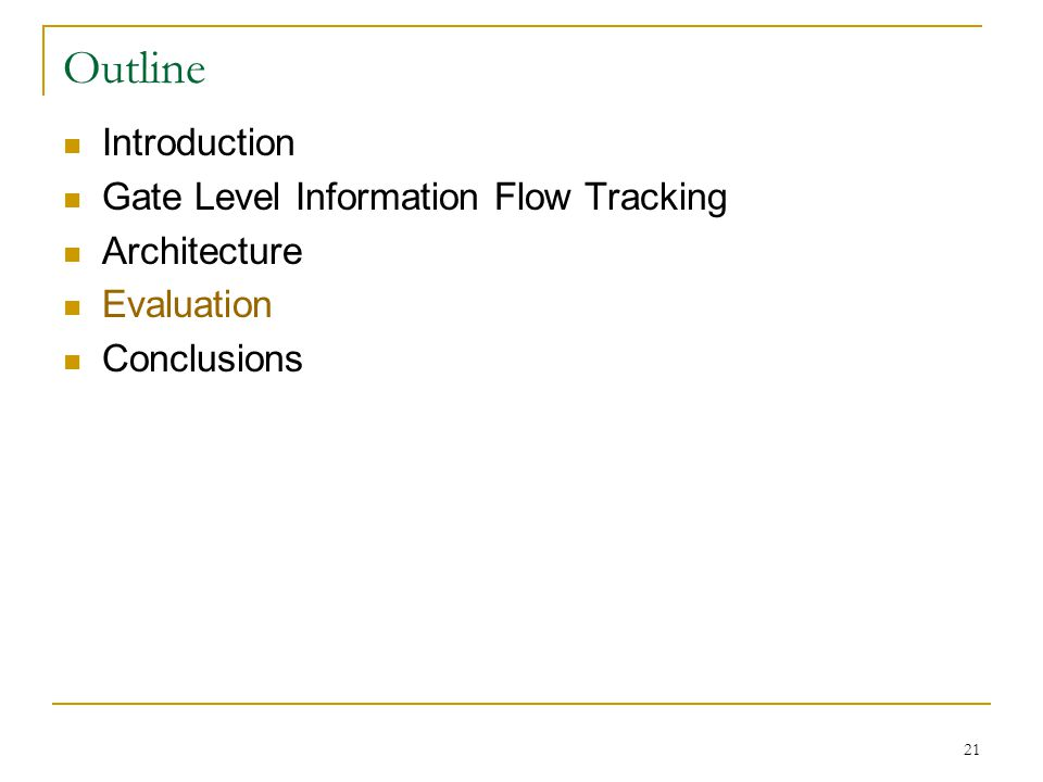 21 Outline Introduction Gate Level Information Flow Tracking Architecture Evaluation Conclusions