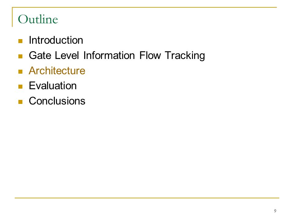 9 Outline Introduction Gate Level Information Flow Tracking Architecture Evaluation Conclusions