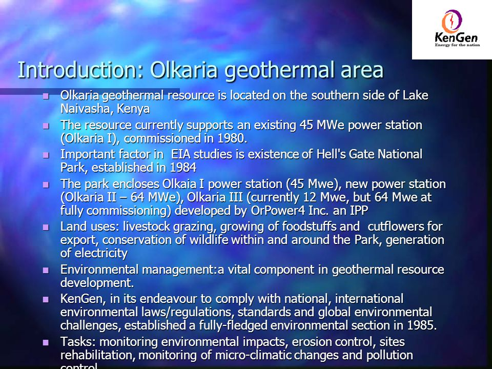 Introduction: Olkaria geothermal area Olkaria geothermal resource is located on the southern side of Lake Naivasha, Kenya Olkaria geothermal resource is located on the southern side of Lake Naivasha, Kenya The resource currently supports an existing 45 MWe power station (Olkaria I), commissioned in 1980.