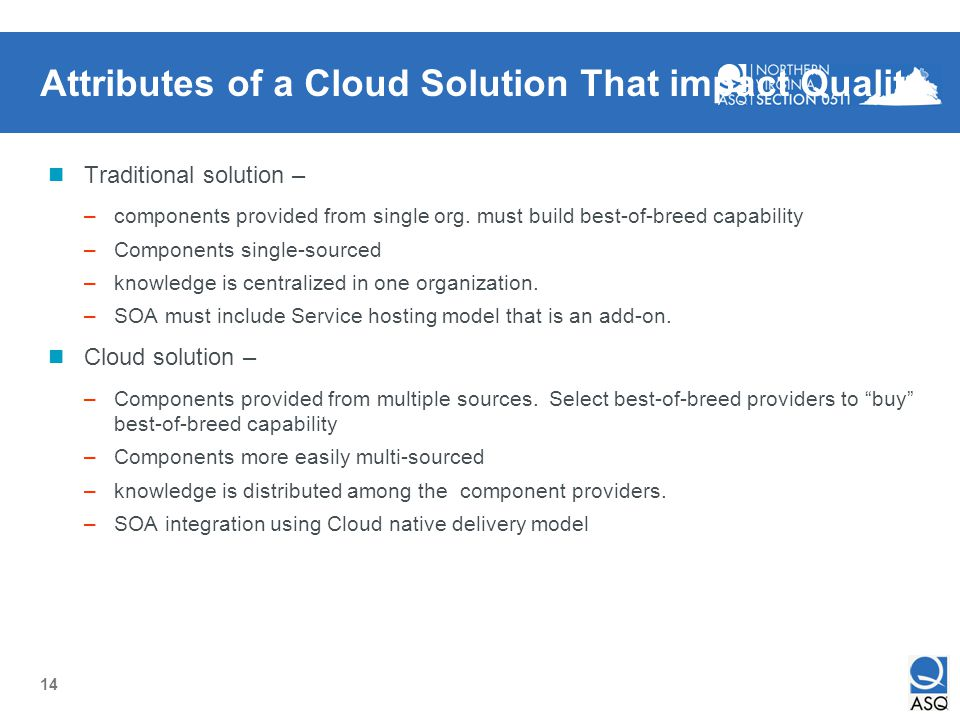 14 Attributes of a Cloud Solution That impact Quality Traditional solution – –components provided from single org. must build best-of-breed capability
