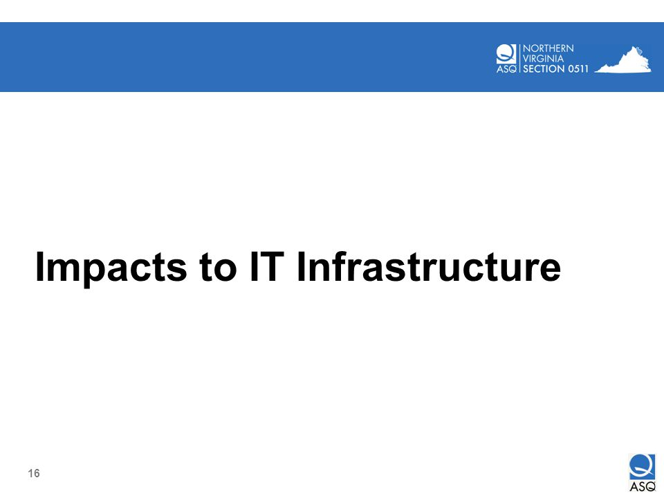 16 Impacts to IT Infrastructure