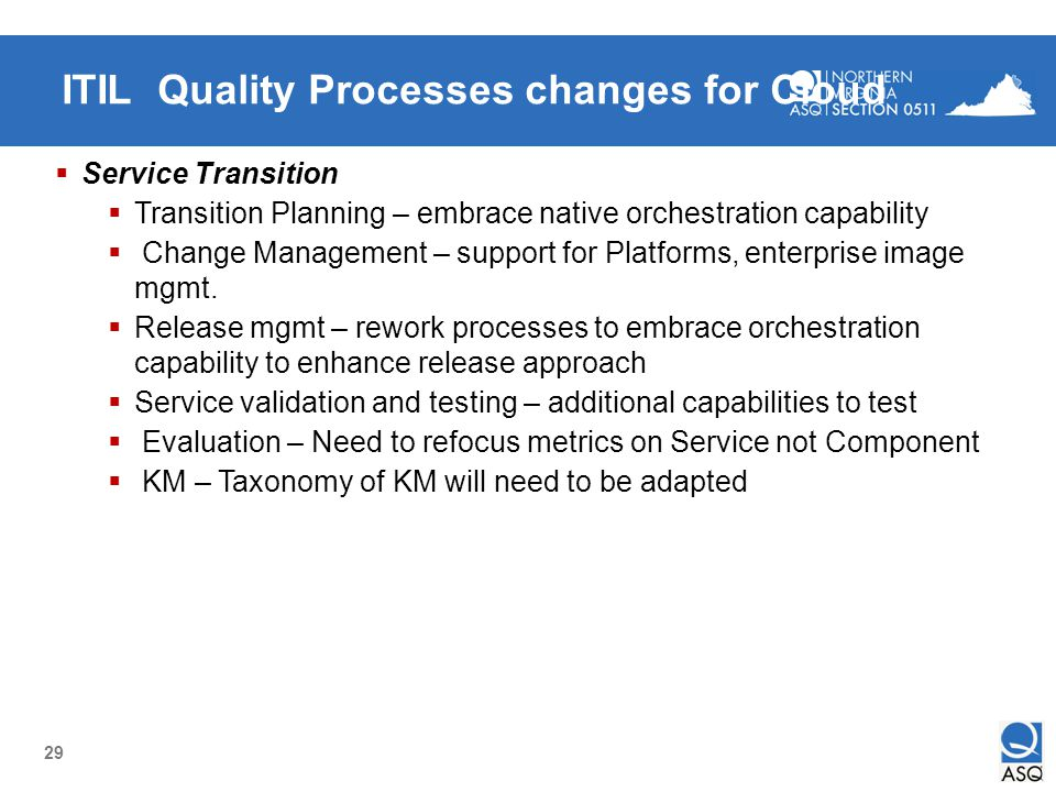 29 ITIL Quality Processes changes for Cloud Service Transition Transition Planning – embrace native orchestration capability Change Management – suppo
