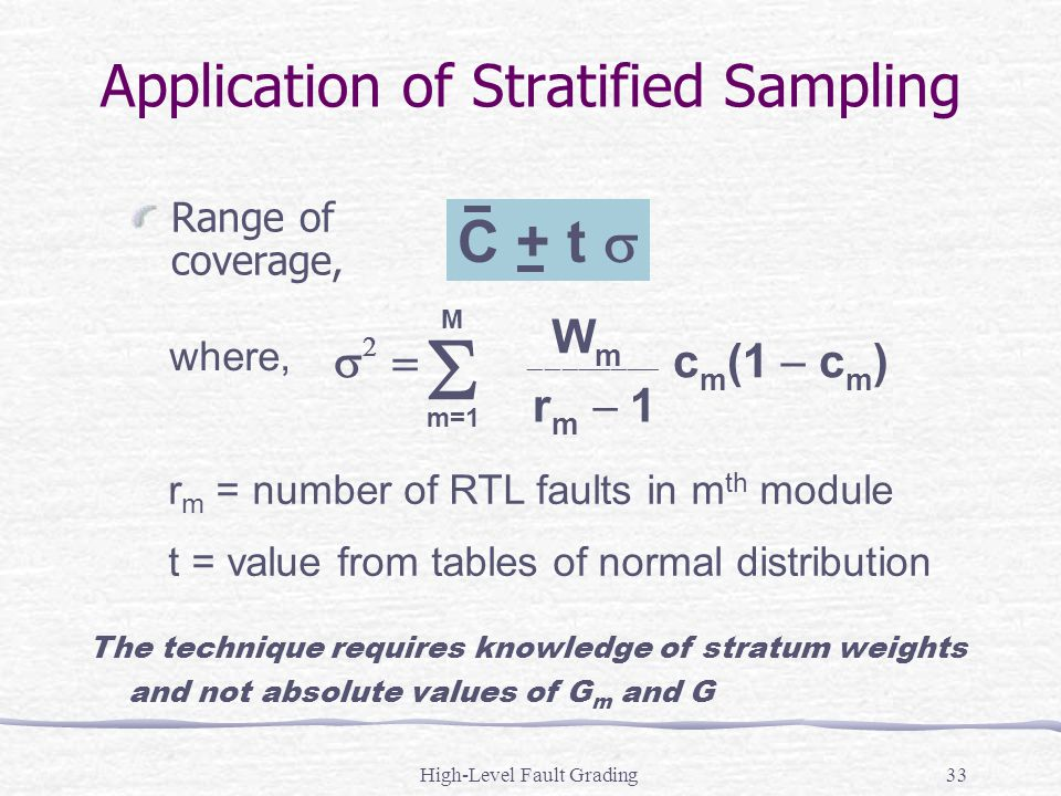 High-Level Fault Grading33 Application of Stratified Sampling Range of coverage, where, r m = number of RTL faults in m th module t = value from table