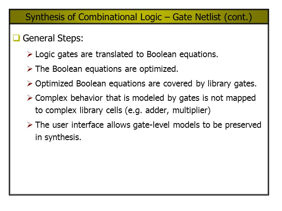 Synthesis of Combinational Logic – Gate Netlist (cont.) General Steps: Logic gates are translated to Boolean equations.