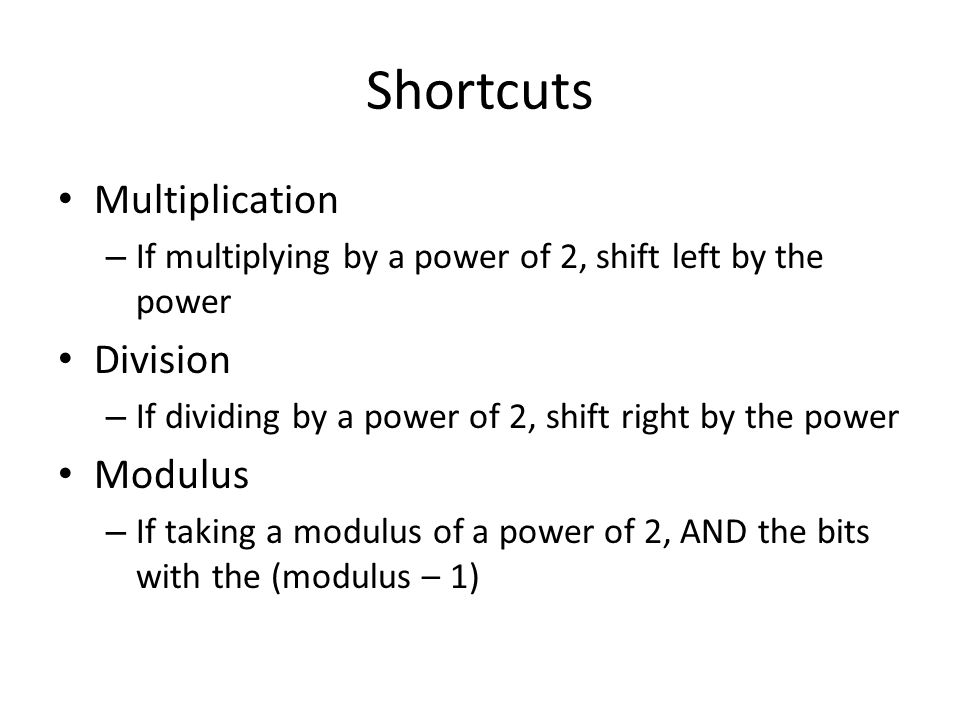 Shortcuts Multiplication – If multiplying by a power of 2, shift left by the power Division – If dividing by a power of 2, shift right by the power Mo