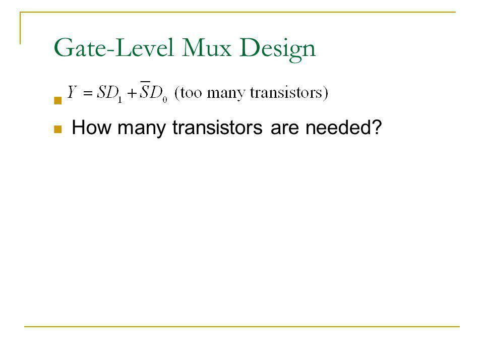 Gate-Level Mux Design How many transistors are needed?