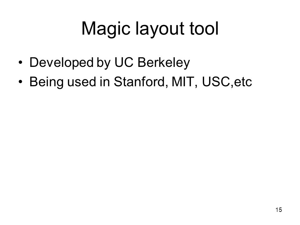 15 Magic layout tool Developed by UC Berkeley Being used in Stanford, MIT, USC,etc