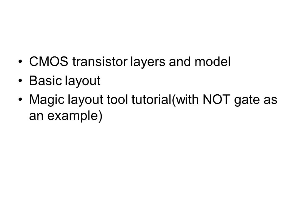 CMOS transistor layers and model Basic layout Magic layout tool tutorial(with NOT gate as an example)
