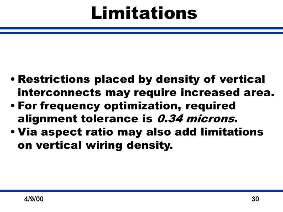 4/9/0030 Limitations Restrictions placed by density of vertical interconnects may require increased area.