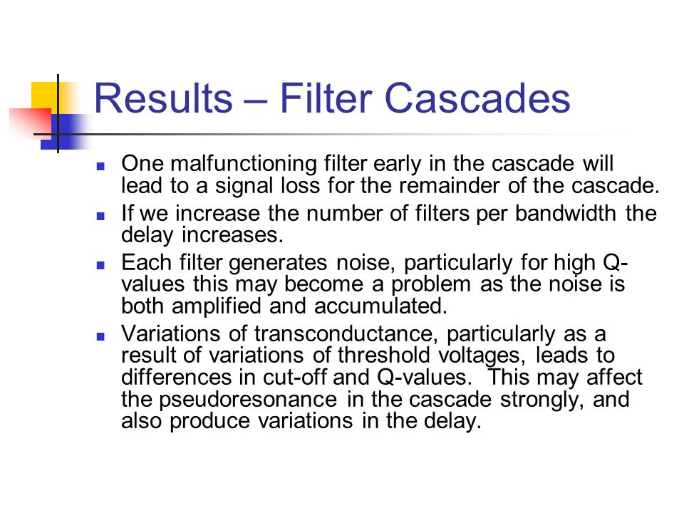 Results – Filter Cascades One malfunctioning filter early in the cascade will lead to a signal loss for the remainder of the cascade.