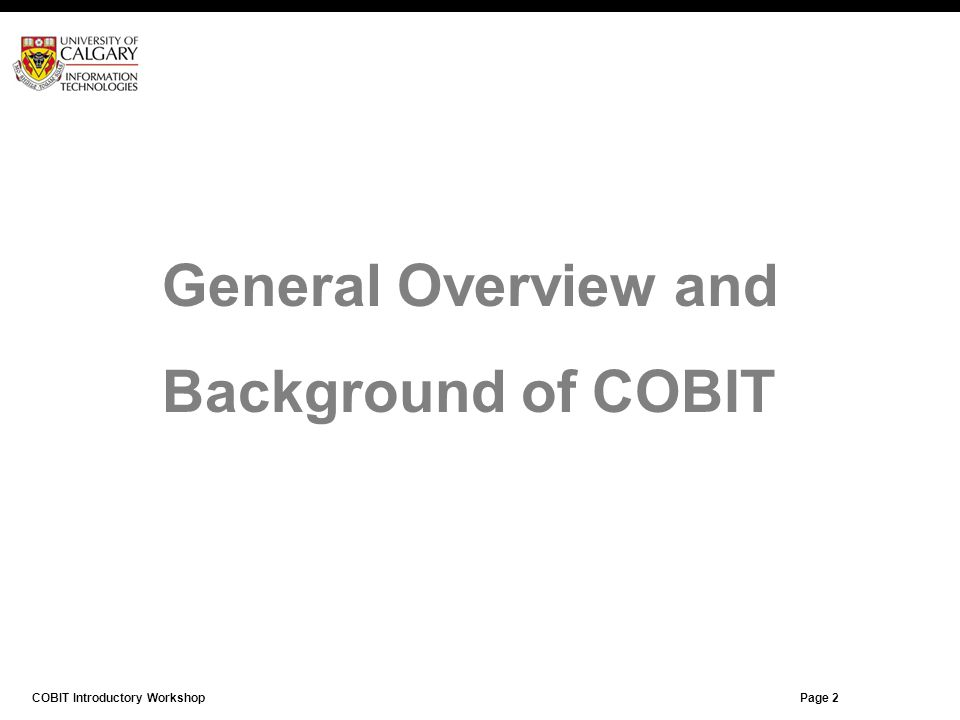 Page 3 General Overview and Background of COBIT COBIT Introductory Workshop Page 2