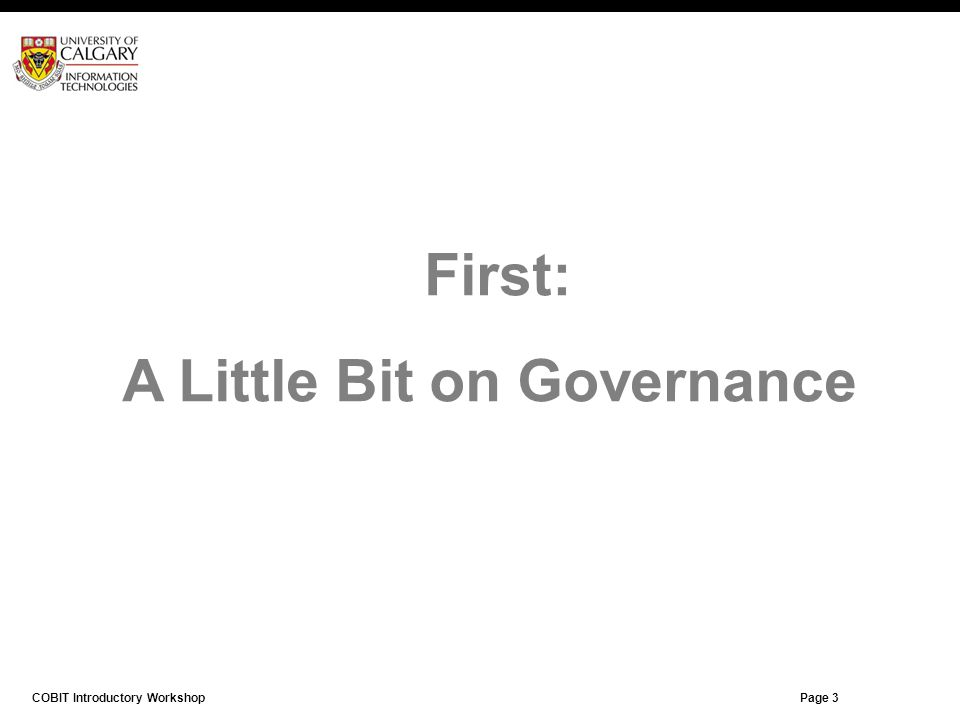 Page 4 First: A Little Bit on Governance COBIT Introductory Workshop Page 3