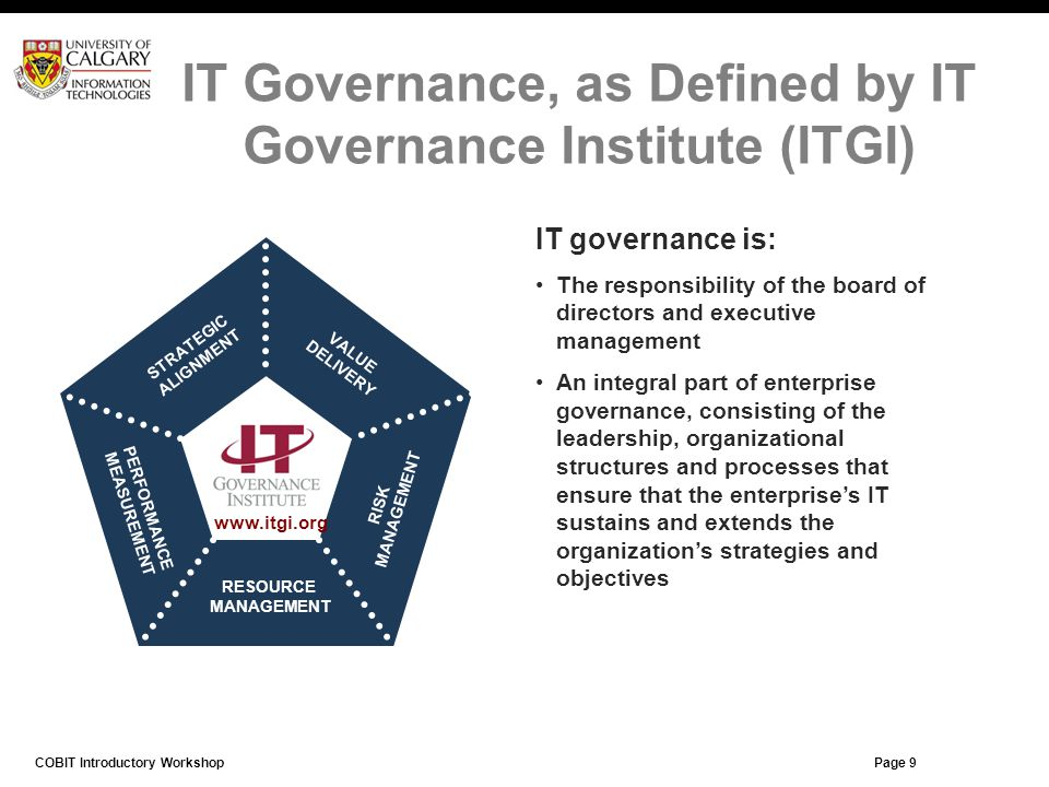 Page 9 IT governance is: The responsibility of the board of directors and executive management An integral part of enterprise governance, consisting o