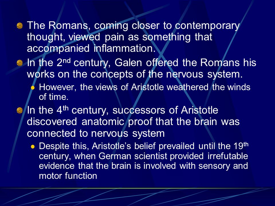 The Romans, coming closer to contemporary thought, viewed pain as something that accompanied inflammation.
