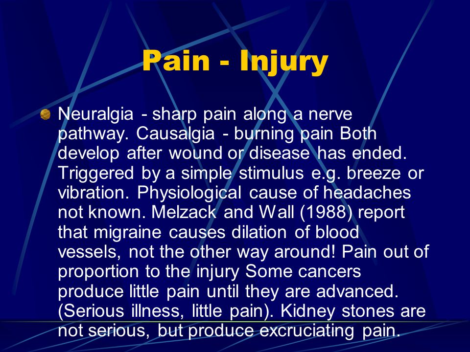 Pain - Injury Neuralgia - sharp pain along a nerve pathway.