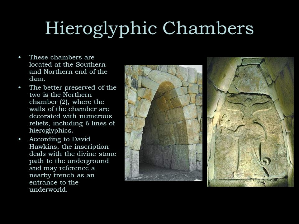 Hieroglyphic Chambers These chambers are located at the Southern and Northern end of the dam.