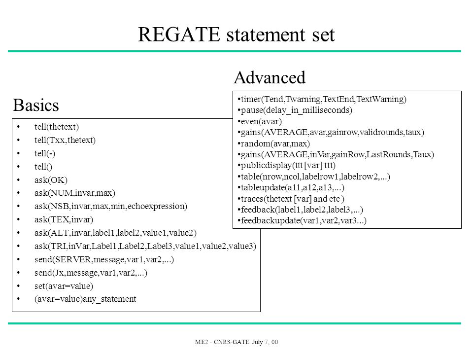 ME2 - CNRS-GATE July 7, 00 REGATE statement set tell(thetext) tell(Txx,thetext) tell(-) tell() ask(OK) ask(NUM,invar,max) ask(NSB,invar,max,min,echoex